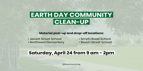 Earth Day Community Clean-up Material pick-up and drop-off locations: Jewett Street School, Northwest Elementary, Smyth Road School, Beach Street School. Saturday, April 24 from 9 am - 2 pm