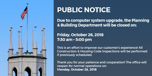 Public Notice The Planning and Building depertment will be closed Friday, October 26, 2018 from 7:30am to 5:00pm