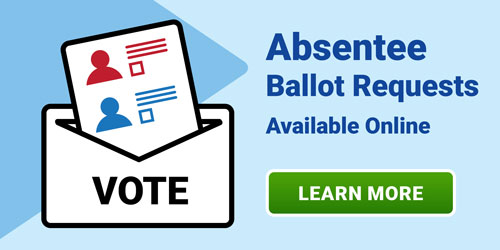Vote. Absentee Ballots available online. Learn More