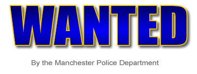 Wanted by the Manchester Police Department